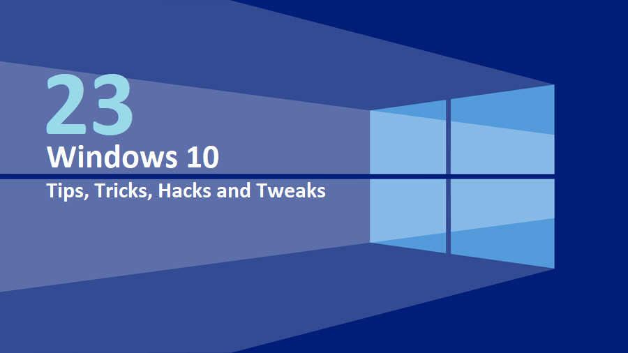 Top 23 Windows 10 tips, tricks, hacks and tweaks